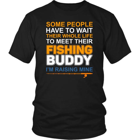 Some People Wait Whole Life To Meet Their Fishing Buddy Im Raising Mine TShirts-NeatFind.net
