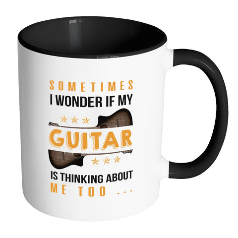 Sometimes I Wonder If My Guitar Is Thinking About Me Too Best Funny Gag Guitarist 11oz 7 Colors Coffee Mug-NeatFind.net