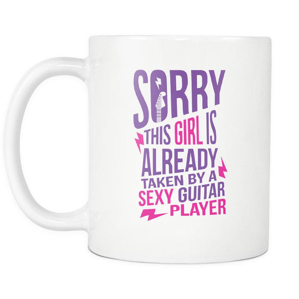 Sorry This Girl Is Already Taken By A Sexy Guitar Player Cool Funny Awesome Unique Guitarist White 11oz Coffee Mug-NeatFind.net