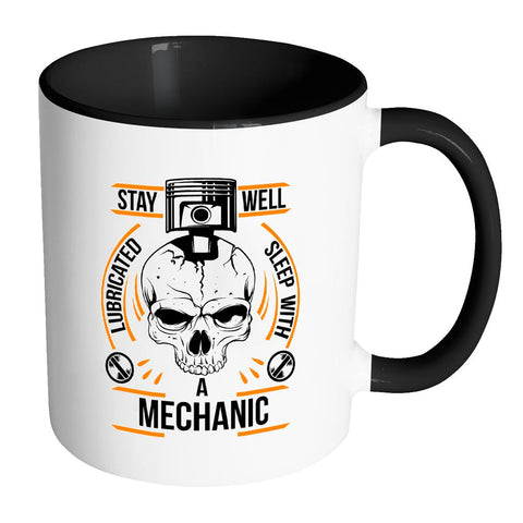 Stay Well Lubricated Sleep With A Mechanic Funny Auto Gift 7Color 11oz Mug-NeatFind.net