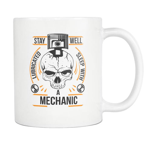 Stay Well Lubricated Sleep With A Mechanic Funny Auto Gift White Mug-NeatFind.net