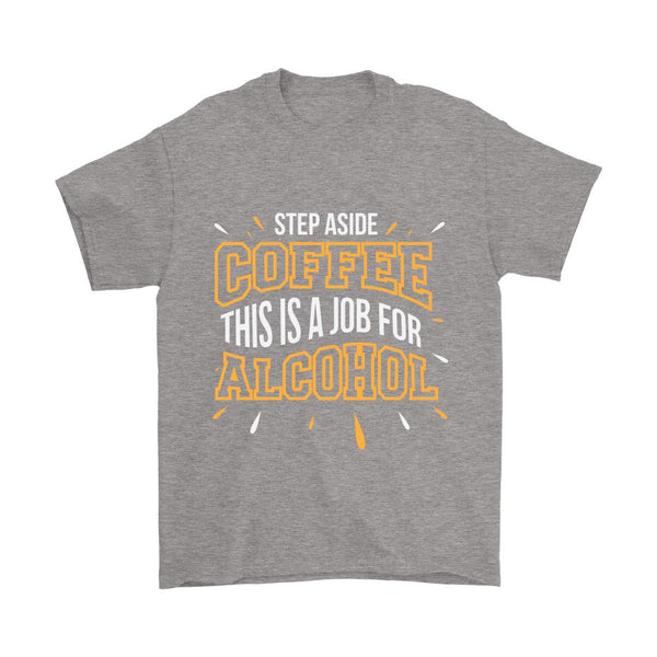 Step Aside Coffee This is A Job For Alcohol T-Shirt For Men & Women-NeatFind.net