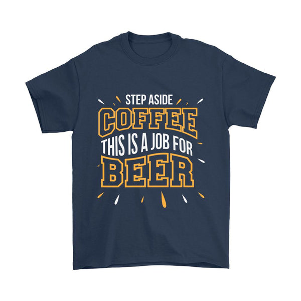 Step Aside Coffee This is A Job For Beer T-Shirt Unisex Men & Women-NeatFind.net