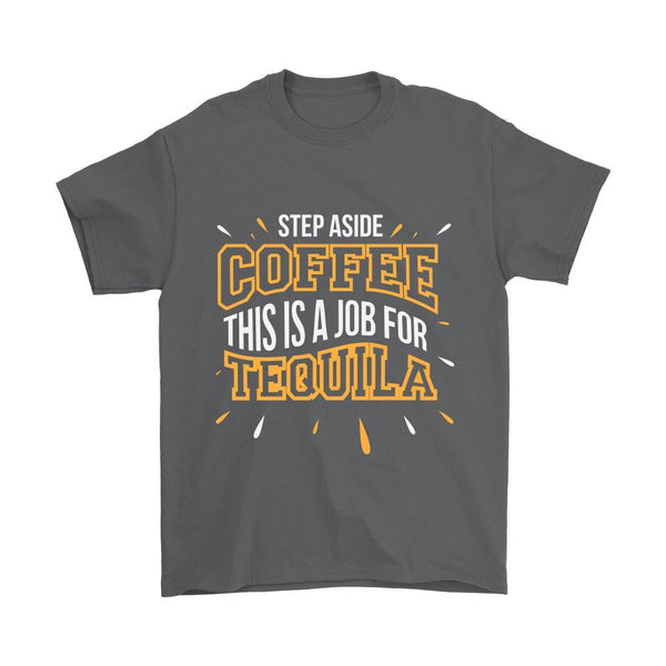 Step Aside Coffee This is A Job For Tequila T-Shirt/V-Neck/Long Sleeve/Hoodie-NeatFind.net
