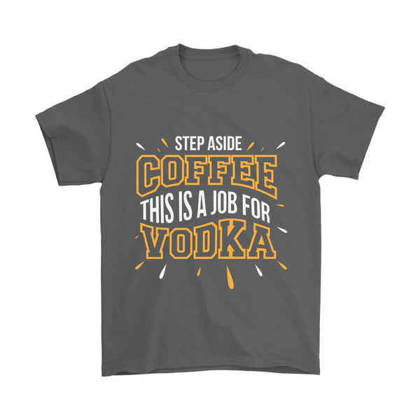 Step Aside Coffee This is A Job For Vodka T-Shirt For Men & Women-NeatFind.net