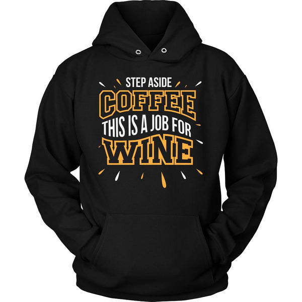 Step Aside Coffee This is A Job For Wine T-Shirt For Men & Women-NeatFind.net