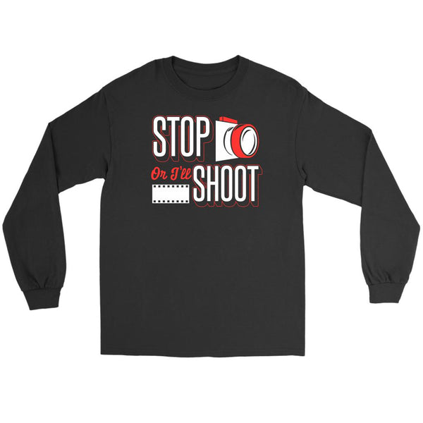 Stop Or I'll Shoot Cool Photography Funny Photographer Gift Idea Long Sleeve Tee-NeatFind.net