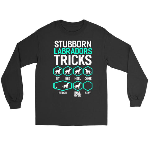 Stubborn Labradors Tricks Sit Beg Heel Come Fetch Rollover Stay Gift Long Sleeve-NeatFind.net