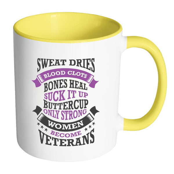 Sweat Dries Blood Clots Bones Heal Suck It Up Buttercup Only Strong Women Become Veterans Patriotic USA Military Women 11oz Accent Coffee Mug (7 Colors)-NeatFind.net