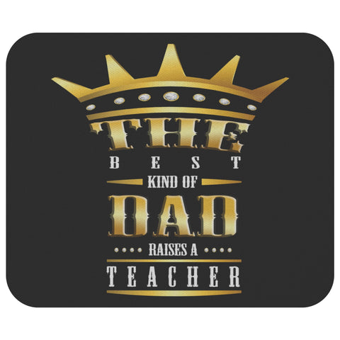 The Best Kind Of Dad Raises A Teacher Funny Appreciation Week Gift Idea MousePad-NeatFind.net