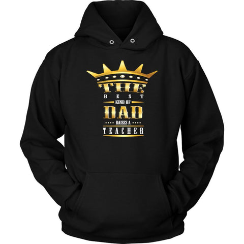 The Best Kind Of Dad Raises A Teacher Funny Gag Hilarious Humor Teaching Hoodie-NeatFind.net