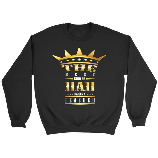 The Best Kind Of Dad Raises A Teacher Funny Gag Hilarious Humor Teaching Sweater-NeatFind.net