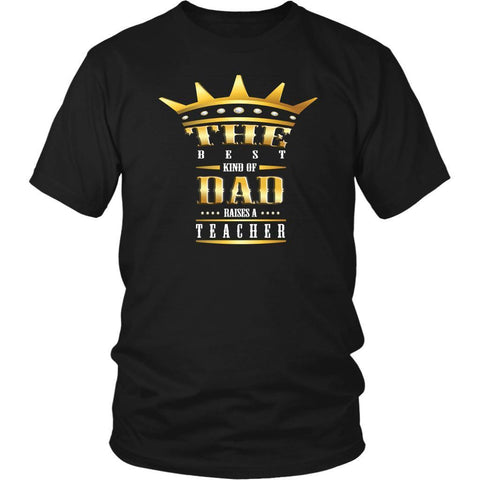 The Best Kind Of Dad Raises A Teacher Funny Gag Hilarious Humor Teaching TShirt-NeatFind.net
