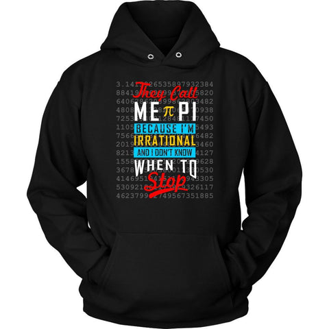 They Call Me PI Because Im Irrational & I Dont Know When To Stop Math Hoodie-NeatFind.net