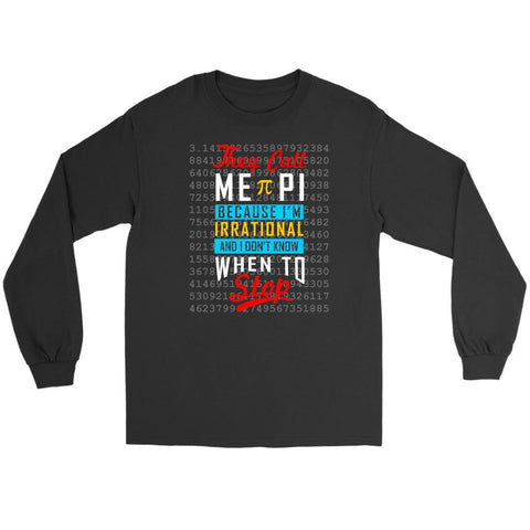 They Call Me PI Because Im Irrational I Dont Know When To Stop Math Long Sleeve-NeatFind.net