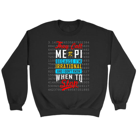 They Call Me PI Because Im Irrational & I Dont Know When To Stop Math Sweater-NeatFind.net