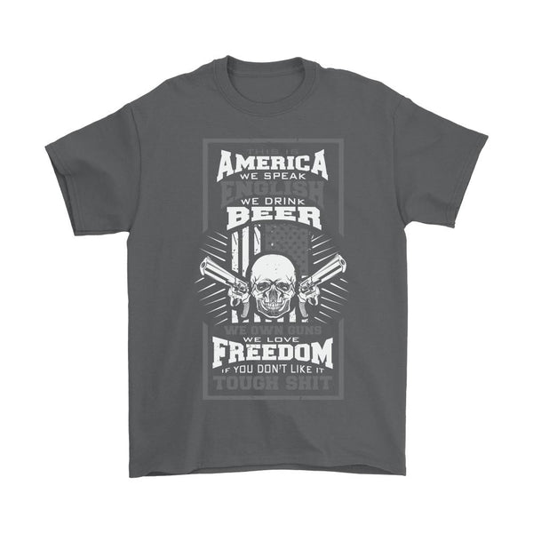 This Is America We Speak English We Drink Beer We Own Guns We Love Freedom If You Don't Like It Tough Shit T-Shirt For Men & Women-NeatFind.net
