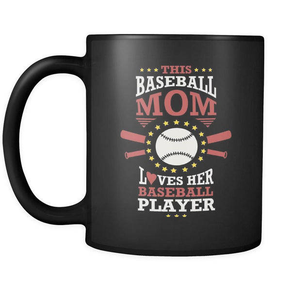 This Mom Loves Her Baseball Player Funny Unique Cool Awesome Baseball Black 11oz Coffee Mug-NeatFind.net