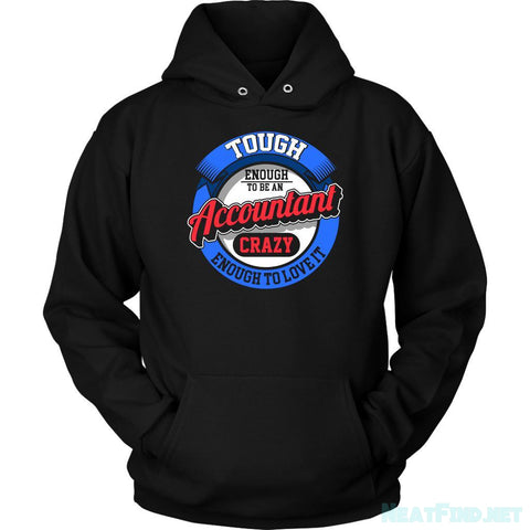 Tough Enough To Be An Accountant Crazy Enough To Love It Funny Hoodie-NeatFind.net