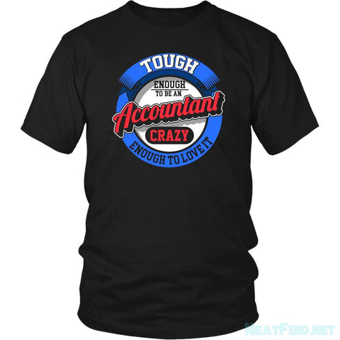 Tough Enough To Be An Accountant Crazy Enough To Love It Funny TShirt-NeatFind.net