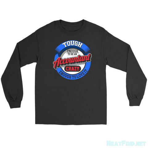 Tough Enough To Be An Accountant Crazy Enough To Love It Long Sleeve T-NeatFind.net