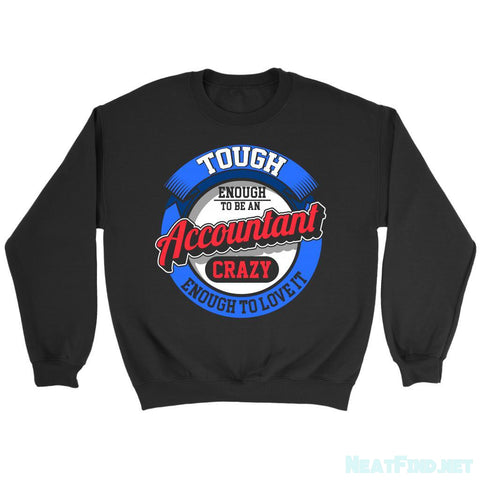 Tough Enough To Be An Accountant Crazy Enough To Love It Sweatshirt-NeatFind.net