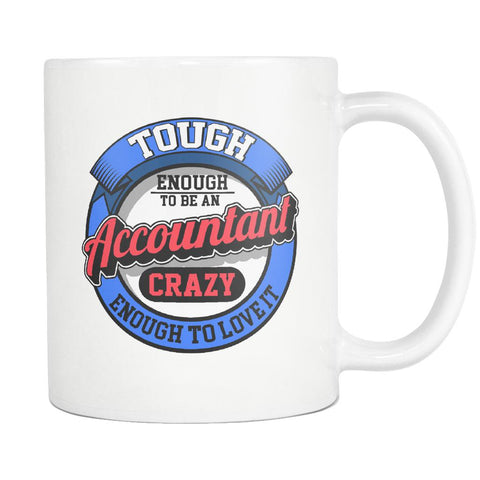 Tough Enough To Be An Accountant Crazy Enough To Love It White 11oz Mug-NeatFind.net