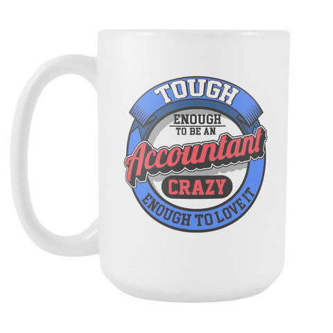 Tough Enough To Be An Accountant Crazy Enough To Love It White 15oz Mug-NeatFind.net