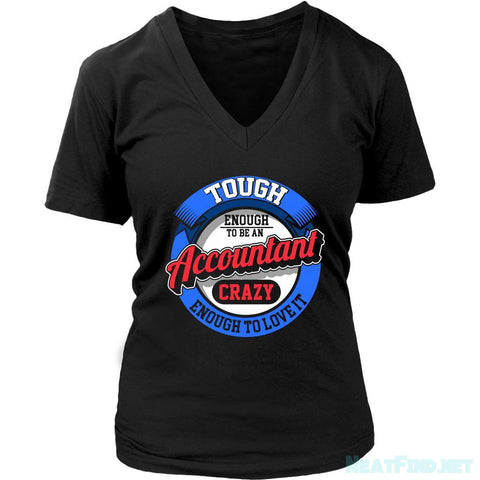 Tough Enough To Be An Accountant Crazy Enough To Love It Women V-Neck-NeatFind.net