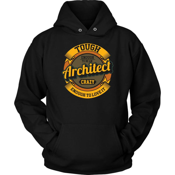 Tough Enough To Be An Architect Crazy Enough To Love It Funny Gift Ideas Hoodie-NeatFind.net