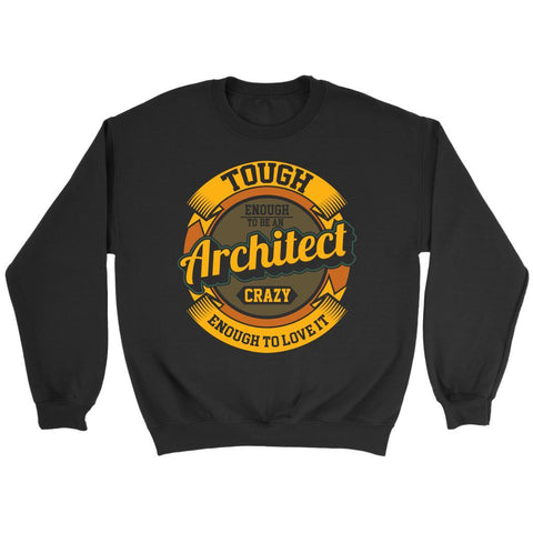 Tough Enough To Be An Architect Crazy Enough To Love It Funny Gift Ideas Sweater-NeatFind.net