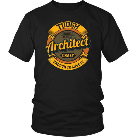 Tough Enough To Be An Architect Crazy Enough To Love It Funny Gift Ideas TShirt-NeatFind.net