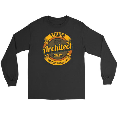 Tough Enough To Be An Architect Crazy Enough To Love It Funny Gift Long Sleeve-NeatFind.net