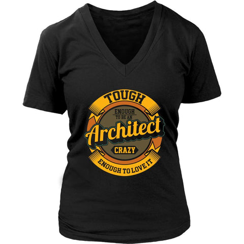 Tough Enough To Be An Architect Crazy Enough To Love It Funny Gift VNeck TShirt-NeatFind.net