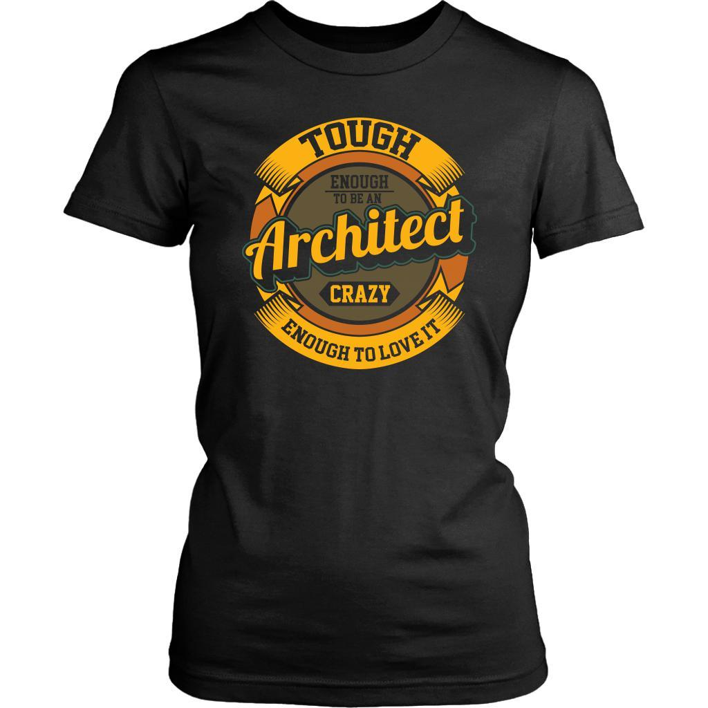 Tough Enough To Be An Architect Crazy Enough To Love It Funny Gift Women TShirt-NeatFind.net