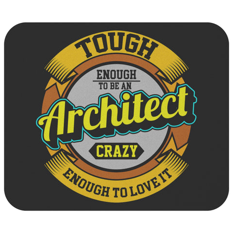 Tough Enough To Be Architect Crazy Enough To Love It Funny Gift Ideas Mouse Pad-NeatFind.net