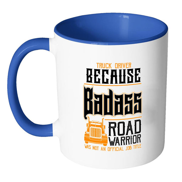 Truck Driver Because Badass Road Warrior Not An Official Job Title 7Colors Mug-NeatFind.net