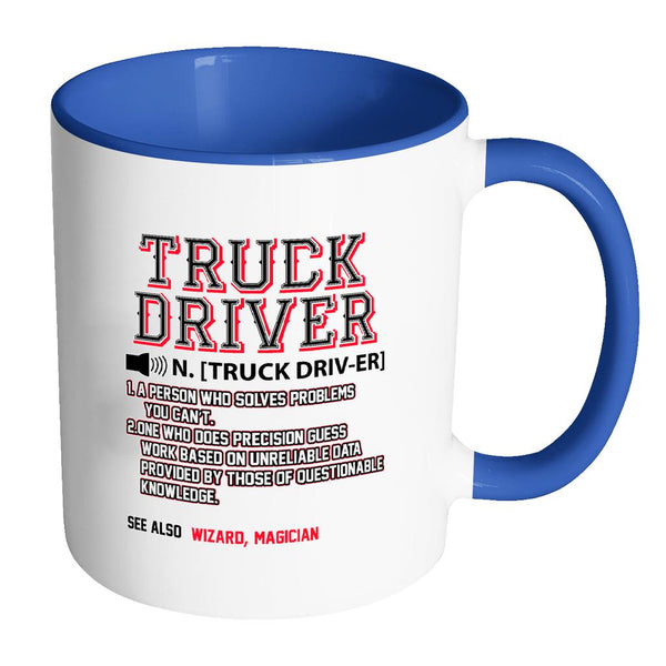 Truck Driver Definition Practical Funny Gift For Truckers White 11oz 7Colors Mug-NeatFind.net