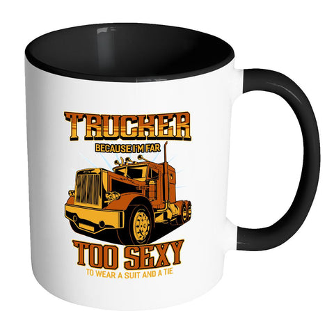 Trucker Because I'm Far Too Sexy To Wear A Suit & A Tie Funny 7Colors Mug-NeatFind.net