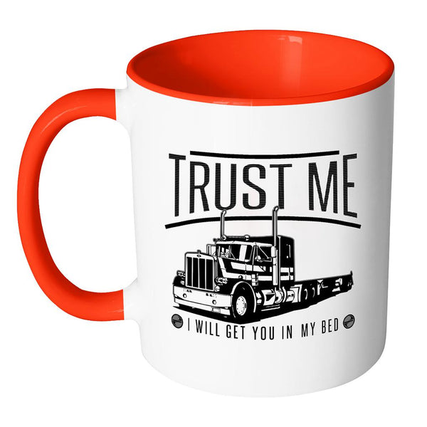 Trust Me I Will Get You In My Bed Practical Funny Gifts For Truckers 7Colors Mug-NeatFind.net