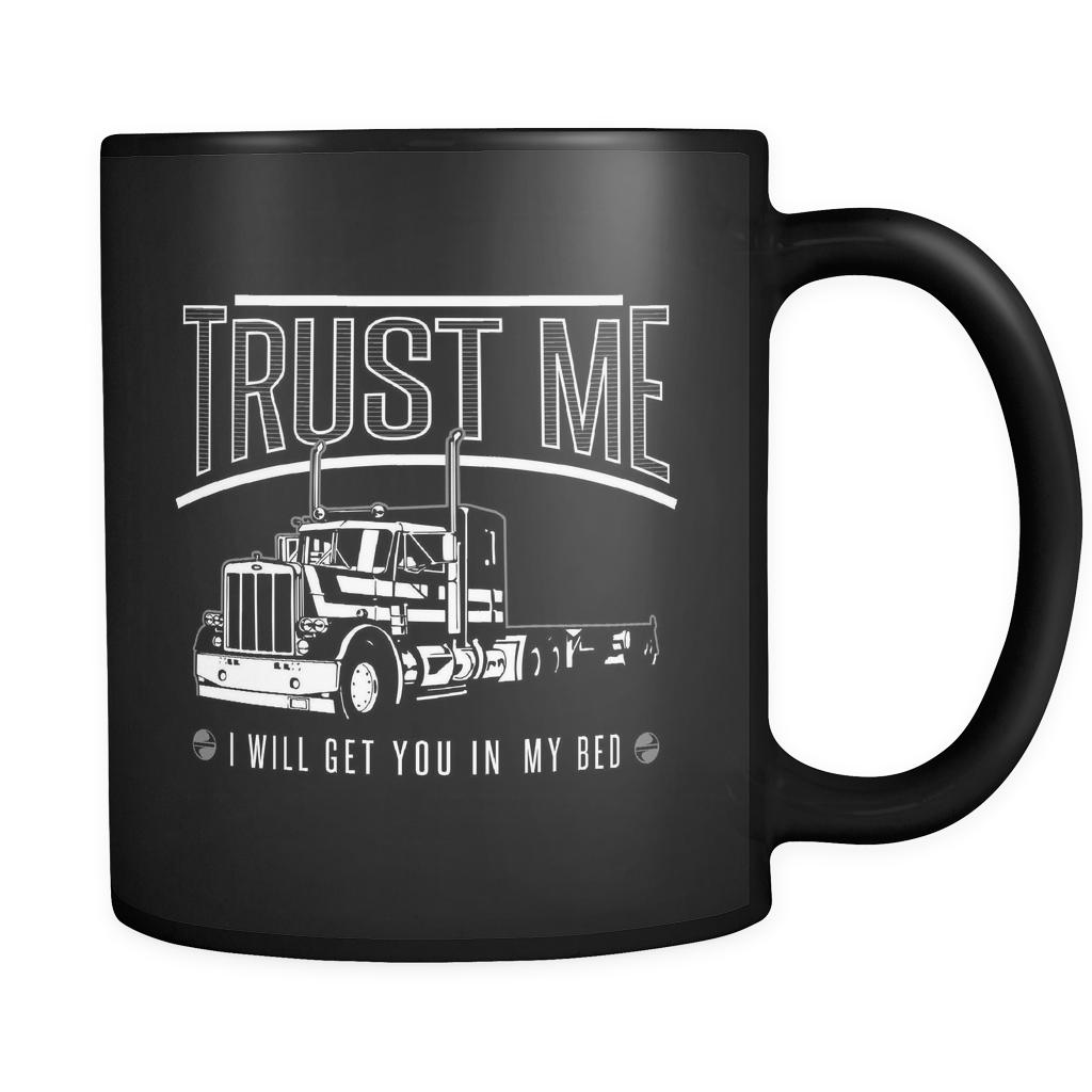 Trust Me I Will Get You In My Bed Practical Funny Gifts For Truckers Black Mug-NeatFind.net