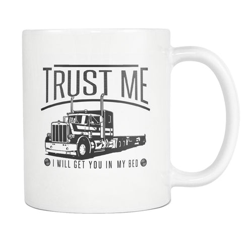 Trust Me I Will Get You In My Bed Practical Funny Gifts For Truckers White Mug-NeatFind.net