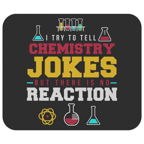 Try To Tell Chemistry Joke But Theres No Reaction Funny Science Gift Mouse Pad-NeatFind.net