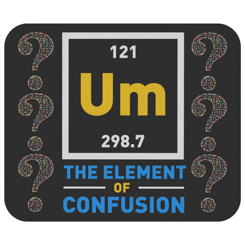 Um The Element Of Confusion Cute Unique Funny Science Chemistry Gift Mouse Pad-NeatFind.net