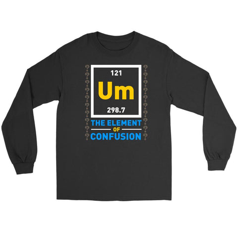 Um The Element Of Confusion Funny Chemistry Science Teacher Gag Gift Long Sleeve-NeatFind.net