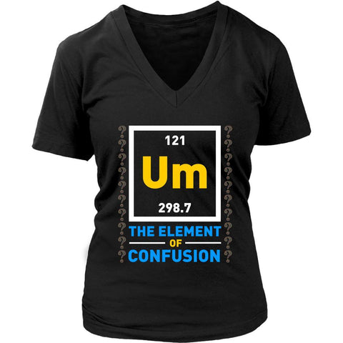 Um The Element Of Confusion Funny Chemistry Science Teacher Gag Gift VNeck Shirt-NeatFind.net