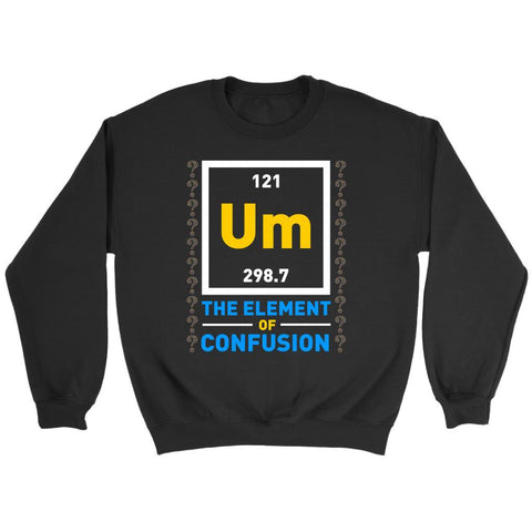Um The Element Of Confusion Funny Chemistry Science Teacher Gift Idea Sweater-NeatFind.net