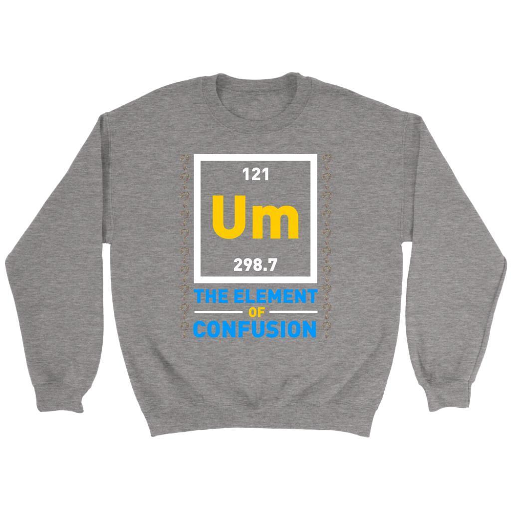 cb804ca5 ... Um The Element Of Confusion Funny Chemistry Science Teacher Gift Idea  Sweater-NeatFind.net ...