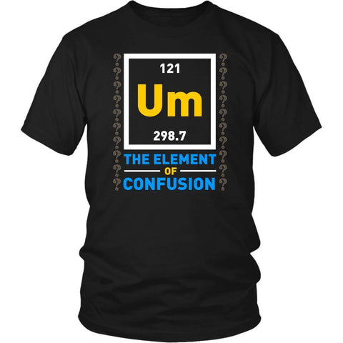 Um The Element Of Confusion Funny Chemistry Science Teacher Gift Idea TShirt-NeatFind.net