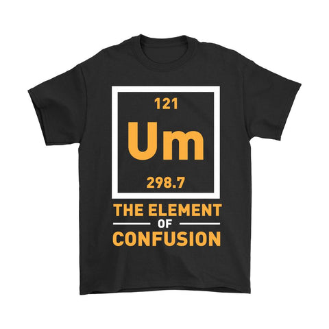 Um The Element Of Confusion T-Shirt For Men & Women-NeatFind.net